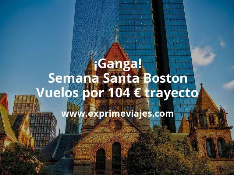 ¡Ganga! Semana Santa Boston: Vuelos por 104euros trayecto