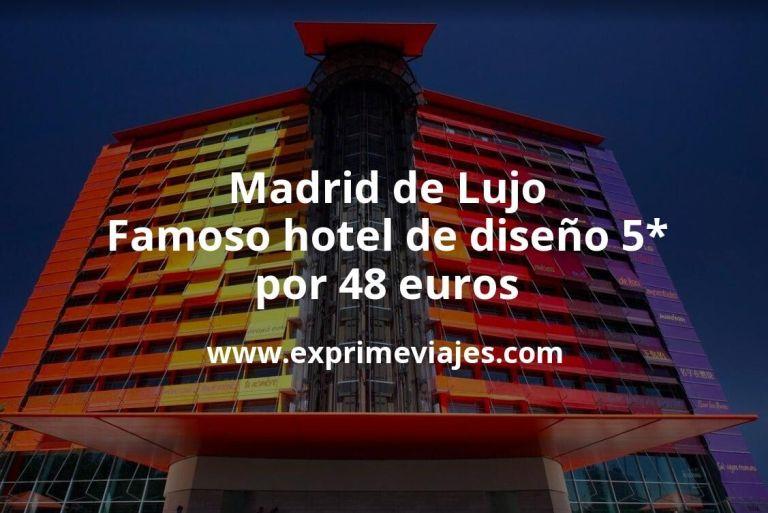 Madrid de Lujo: Famoso hotel de diseño 5* por 48€ p.p/noche