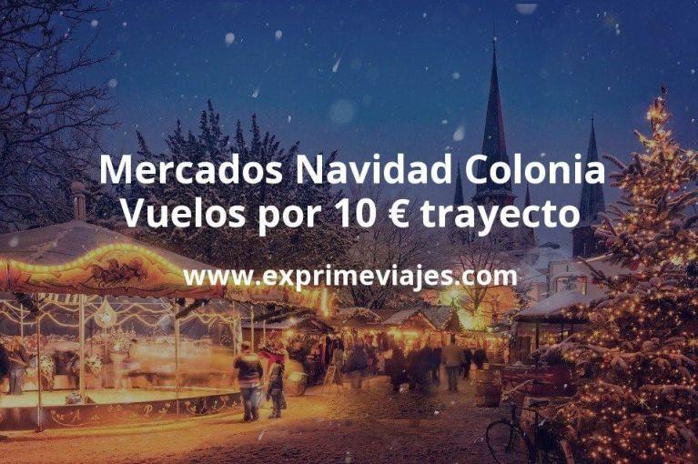 Mercados Navidad Colonia: Vuelos por 10euros trayecto