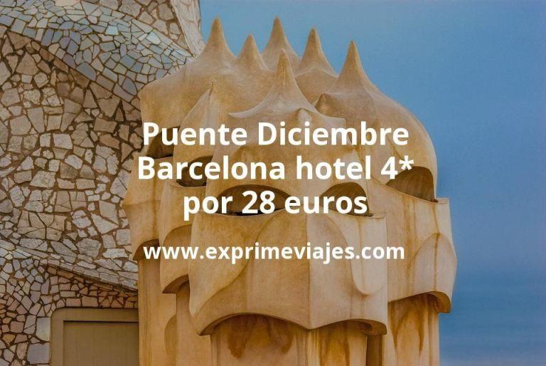 Puente Diciembre Barcelona: Hotel 4* por 28€ p.p/noche