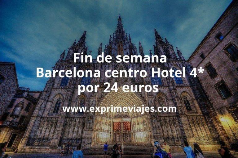 ¡Chollazo! Fin de semana Barcelona centro: Hotel 4* por 24€ p.p/noche