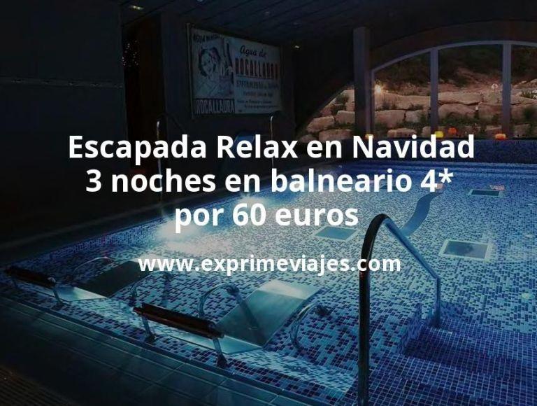Escapada Relax en Navidad: 3 noches en balneario 4* por 60euros p.p