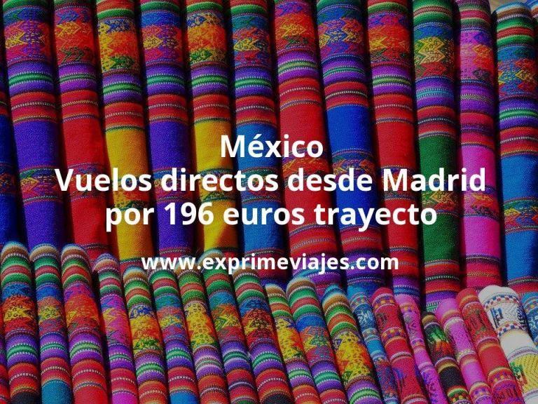 ¡Wow! México: Vuelos directos desde Madrid por 196euros trayecto