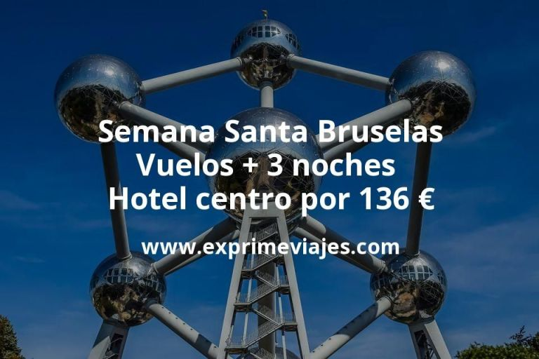 Semana Santa Bruselas: Vuelos + 3 noches hotel centro por 136euros