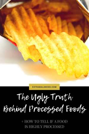 Always be aware of what you're putting into your mouth, even if it's delicious. Click through to the full post at Extra Balanced to learn the ugly truth behind processed foods & find out how to differentiate between highly processed foods & healthier, minimally processed foods.