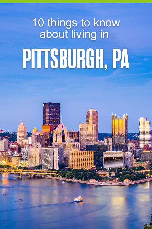 10 Things to Know About Living in Pittsburgh