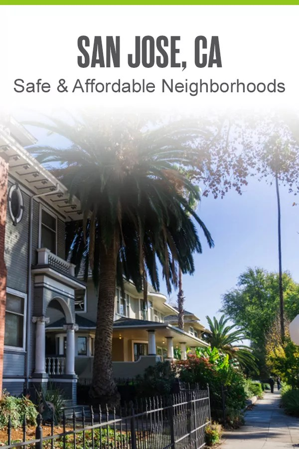 Safe & Affordable Neighborhoods in San Jose, CA