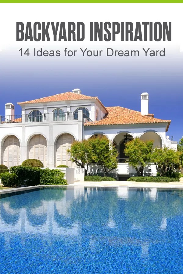 Pinterest Graphic: Backyard Inspiration: 14 Ideas for Your Dream Yard