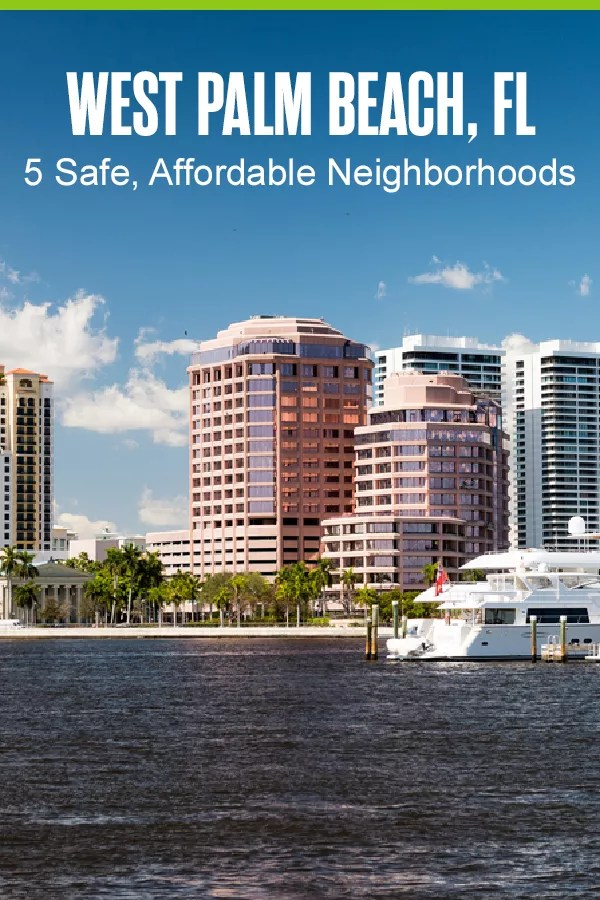 Pinterest Graphic: West Palm Beach, FL: 5 Safe, Affordable Neighborhoods