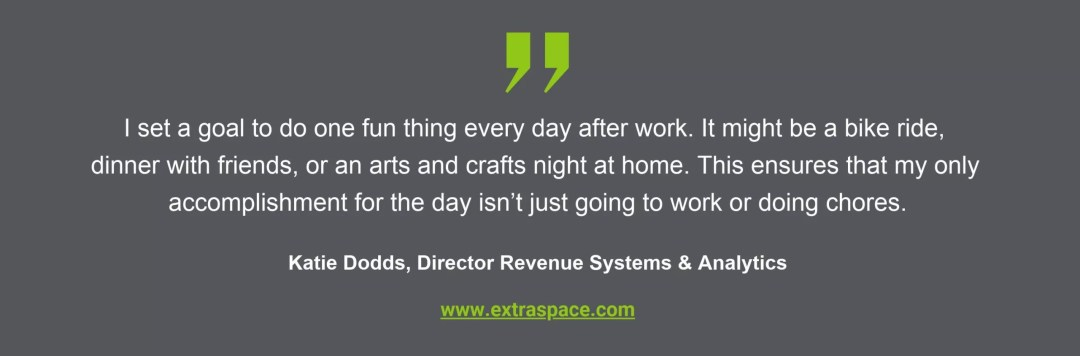 Work-life balance quote from Katie Dodds, Extra Space Storage