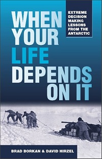 Life and death decisions in the Antarctic and what we can learn from them for modern-day personal and business decision making