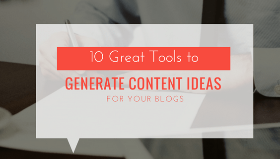 Great Tools to Generate Content Ideas For Your Blogs