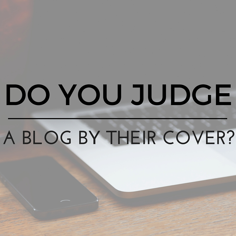Bookish Discussion: Do You Judge a Blog by their Cover?
