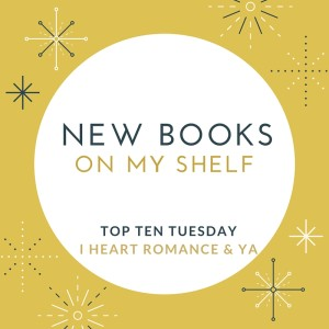 top-ten-tuesday-new-books-on-my-shelf