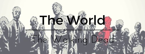 The World. The Walking Dead