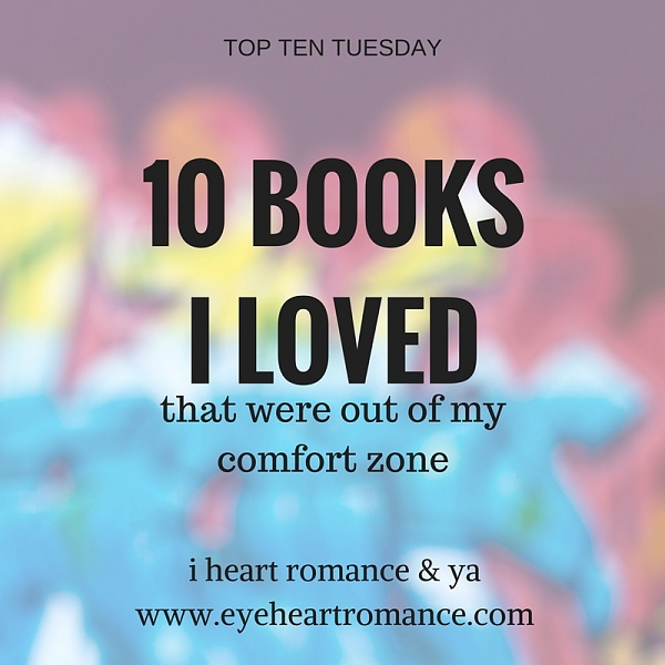Top Ten Tuesday: Books I Loved that were Out of my Comfort Zone