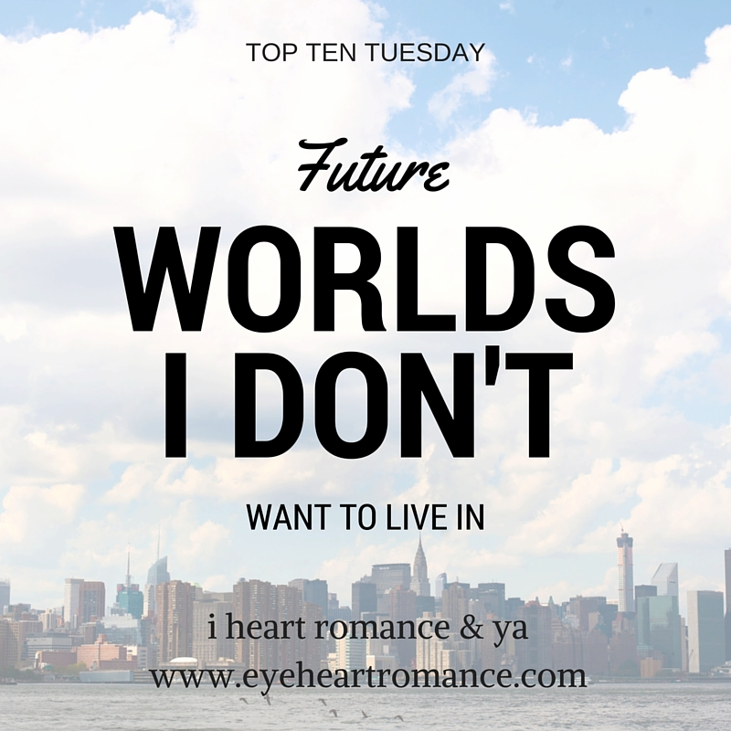 Top Ten Tuesday: Future Worlds I Don't Want to Live In