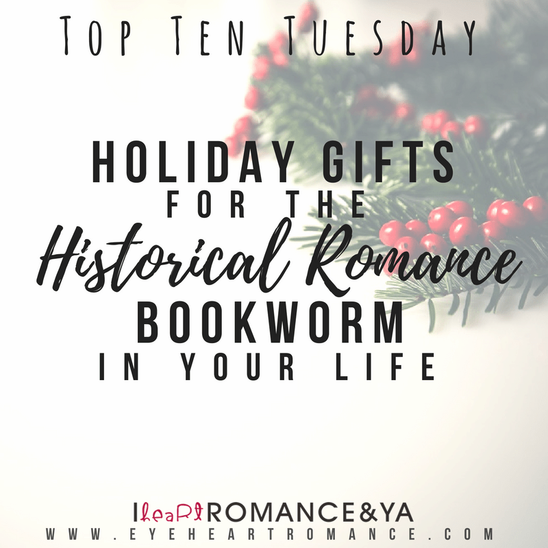 Top Ten Tuesday: Holiday Gifts for the Historical Romance Bookworm in Your Life