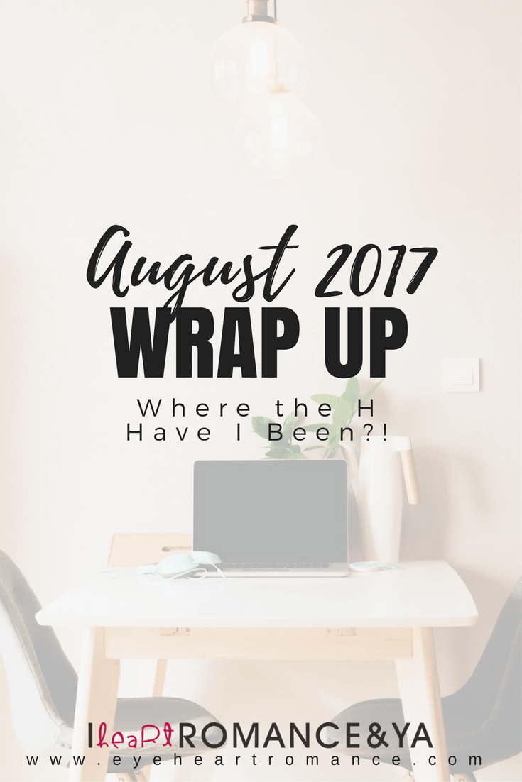 Where the H Have I Been?! August 2017 Monthly Wraps