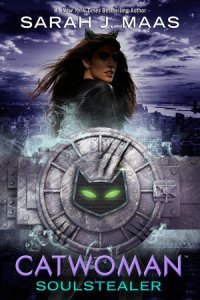 Catwoman: Soulstealer by Sarah J. Maas