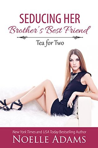 Seducing Her Brother's Best Friend by Noelle Adams [Excerpt + Giveaway]
