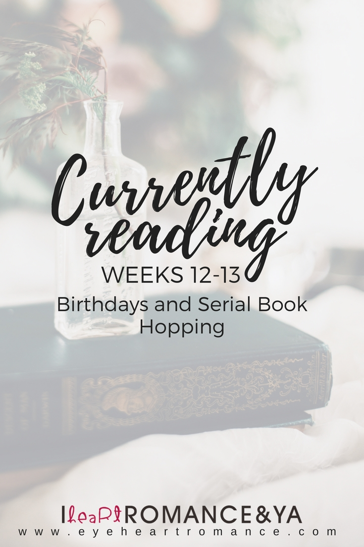 Currently Reading Weeks 12-13: Birthdays and Serial Book Hopping