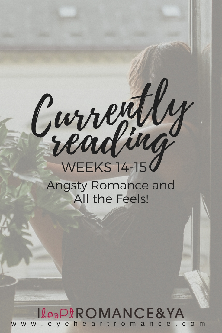 Currently Reading Weeks 14-15: Angsty Romance and All the Feels!