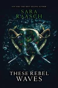 These Rebel Waves by Sarah Raasch
