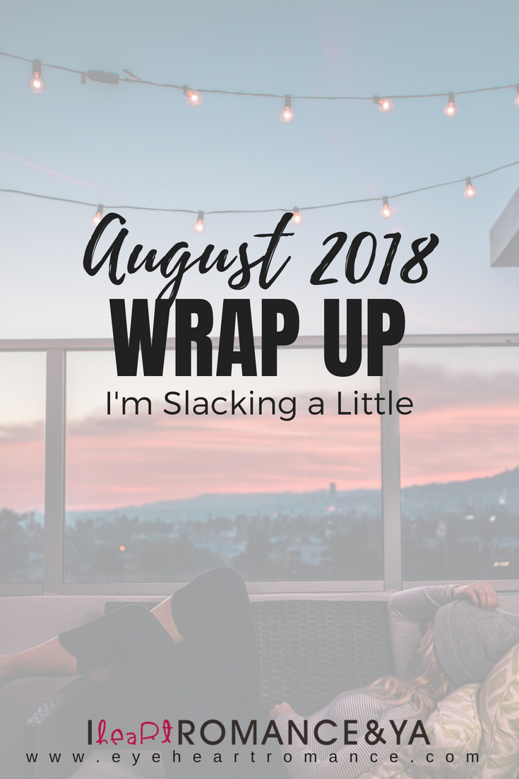 I'm Slacking a Little | August 2018 Monthly Wraps