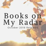 Books on My Radar: October 2018 Releases