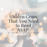 Hidden Gems That You Need to Read ASAP!