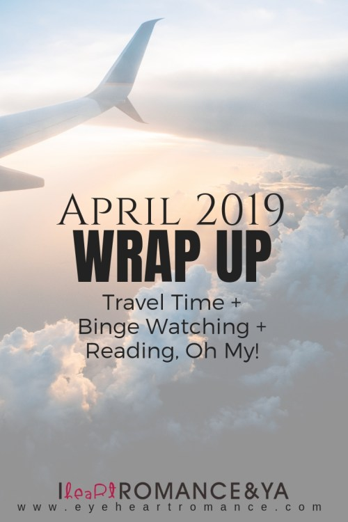 Travel Time + Binge Watching + Reading, Oh My! April 2019 Monthly Wraps