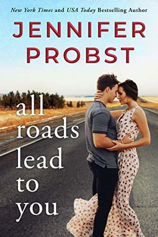 I don't want this series to end! All Roads Lead to You by Jennifer Probst [ARC Review]
