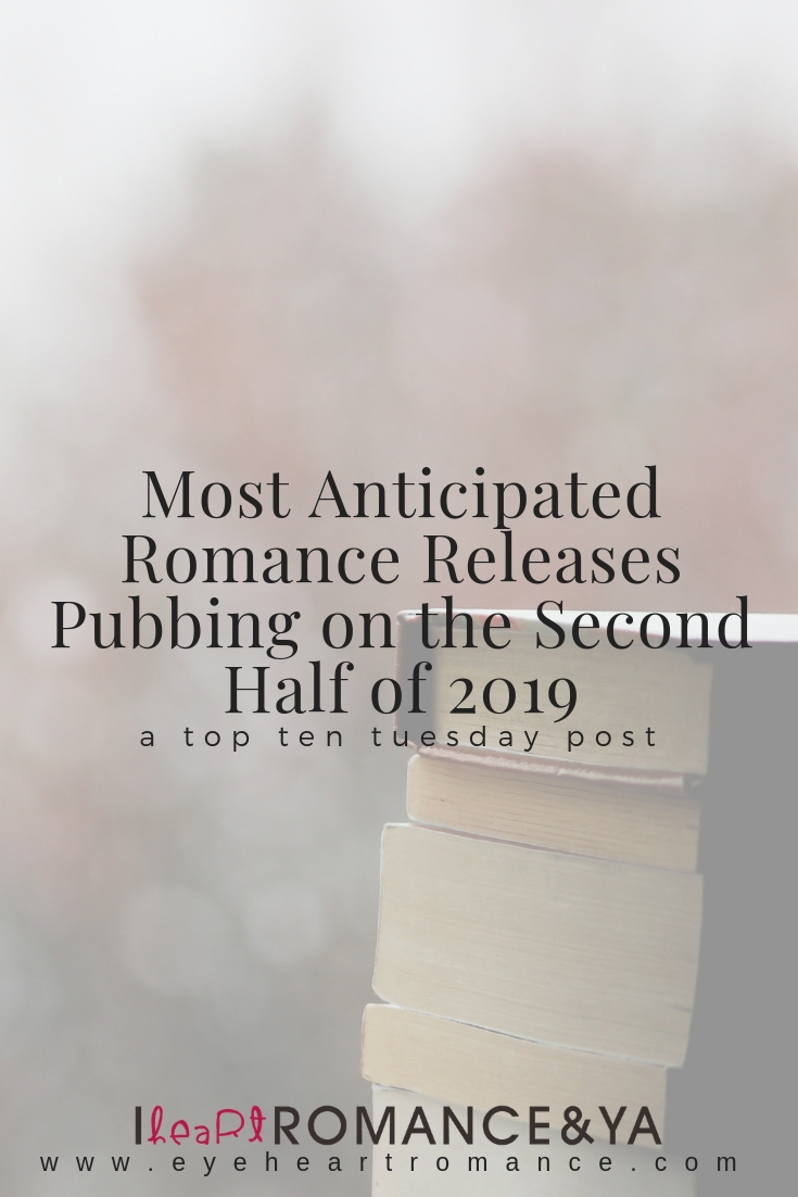 Most Anticipated Romance Releases Pubbing on the Second Half of 2019