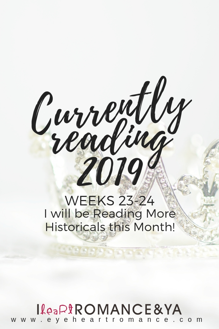 Currently Reading 2019 Weeks 23-24: I will be Reading More Historicals this Month!