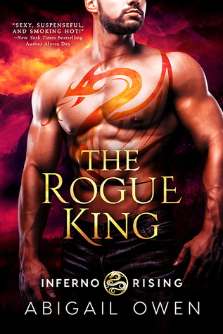 A Fiery Start to a New Series! The Rogue King by Abigail Owen [ARC Review + Giveaway]