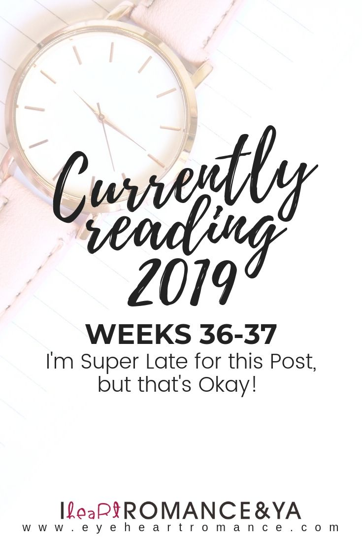Currently Reading 2019 Weeks 36-37: I'm Super Late for this post, but that's okay!