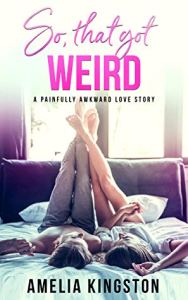 So, That Got Weird by Amelia Kingston