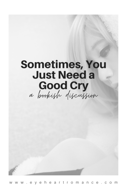 Sometimes, You Just Need a Good Cry