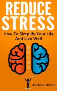 Reduce Stress The Simple Way To A More Relaxed, Calm and Peaceful Lifestyle