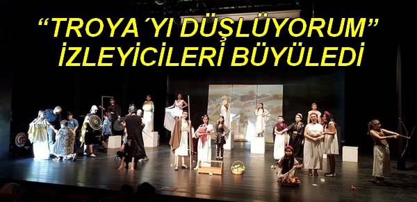 """""""TROYA´YI DÜŞLÜYORUM"""" İZLEYİCİLERİ BÜYÜLEDİ"""