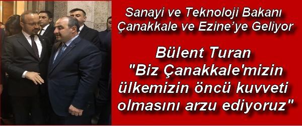 Sanayi ve Teknoloji Bakanı Çanakkale ve Ezine'ye Geliyor