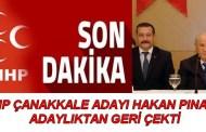MHP ÇANAKKALE ADAYI HAKAN PINAR'I ADAYLIKTAN GERİ ÇEKTİ