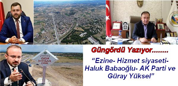 """Güngördü Yazıyor ; """"Ezine- Hizmet siyaseti- Haluk Babaoğlu- AK Parti ve Güray Yüksel"""""""