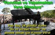 """Fazıl Say'dan Çanakkale Kaz Dağlarındaki """"Su ve Vicdan Nöbeti"""" ne Destek Konseri"""