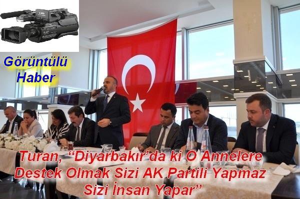 "Turan, ""Diyarbakır'da ki O Annelere Destek Olmak Sizi AK Partili Yapmaz Sizi İnsan Yapar"""
