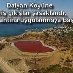 Dalyan Köyüne giriş çıkışlar yasaklandı, kısmi karantina uygulanmaya başlandı
