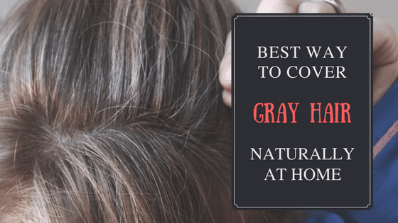 best way to cover gray hair, best way to cover gray hair at home, cover gray, cover gray hair, easiest way to cover gray hair, gray hair, how to cover gray hair, ways to cover gray hair