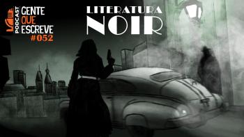 Gente que Escreve 052 - Literatura Noir