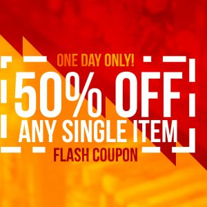 50% Off Any Single Item FLASH COUPON!  One Day Only!